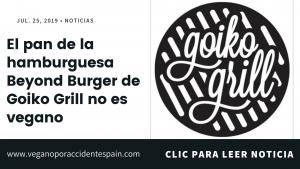 """El pan de la """"hamburguesa vegana"""" de Goiko Grill no es vegano"""